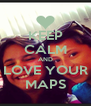KEEP CALM AND LOVE YOUR MAPS - Personalised Poster A4 size
