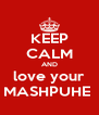 KEEP CALM AND love your MASHPUHE  - Personalised Poster A4 size