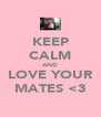 KEEP CALM AND LOVE YOUR MATES <3 - Personalised Poster A4 size