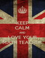 KEEP CALM AND LOVE YOUR MATH TEACHER - Personalised Poster A4 size