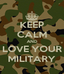 KEEP CALM AND LOVE YOUR MILITARY - Personalised Poster A4 size