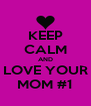 KEEP CALM AND LOVE YOUR MOM #1 - Personalised Poster A4 size