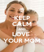KEEP CALM AND LOVE  YOUR MOM - Personalised Poster A4 size