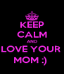 KEEP CALM AND LOVE YOUR  MOM :)  - Personalised Poster A4 size
