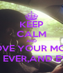 KEEP CALM AND LOVE YOUR MOM FOREVER,AND EVER,AND EVER,AND EVER - Personalised Poster A4 size