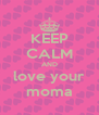 KEEP CALM AND love your moma - Personalised Poster A4 size