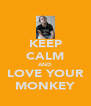 KEEP CALM AND LOVE YOUR MONKEY - Personalised Poster A4 size