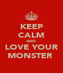 KEEP CALM AND LOVE YOUR MONSTER  - Personalised Poster A4 size
