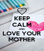 KEEP CALM AND LOVE YOUR MOTHER - Personalised Poster A4 size