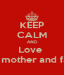 KEEP CALM AND Love  Your mother and father - Personalised Poster A4 size