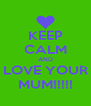 KEEP CALM AND LOVE YOUR MUM!!!!! - Personalised Poster A4 size