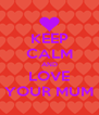 KEEP CALM AND LOVE YOUR MUM - Personalised Poster A4 size