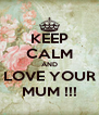 KEEP CALM AND LOVE YOUR MUM !!! - Personalised Poster A4 size