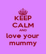 KEEP CALM AND love your mummy - Personalised Poster A4 size