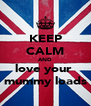 KEEP CALM AND love your  mummy loads - Personalised Poster A4 size