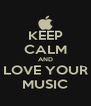 KEEP CALM AND LOVE YOUR MUSIC - Personalised Poster A4 size