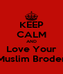 KEEP CALM AND Love Your Muslim Broder - Personalised Poster A4 size