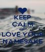 KEEP CALM AND LOVE YOUR NAMESAKE - Personalised Poster A4 size