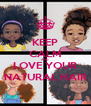 KEEP CALM AND LOVE YOUR NATURAL HAIR - Personalised Poster A4 size