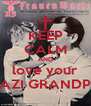 KEEP CALM AND love your NAZI GRANDPA - Personalised Poster A4 size