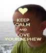 KEEP CALM AND LOVE YOUR NEPHEW - Personalised Poster A4 size