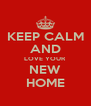 KEEP CALM AND LOVE YOUR NEW HOME - Personalised Poster A4 size