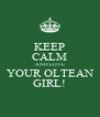 KEEP CALM AND LOVE YOUR OLTEAN GIRL! - Personalised Poster A4 size