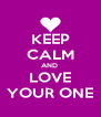 KEEP CALM AND  LOVE YOUR ONE - Personalised Poster A4 size