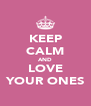 KEEP CALM AND LOVE YOUR ONES - Personalised Poster A4 size
