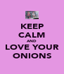 KEEP CALM AND LOVE YOUR ONIONS - Personalised Poster A4 size