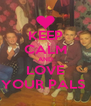 KEEP CALM AND LOVE YOUR PALS  - Personalised Poster A4 size