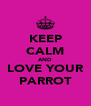KEEP CALM AND LOVE YOUR PARROT - Personalised Poster A4 size