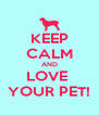 KEEP CALM AND LOVE  YOUR PET! - Personalised Poster A4 size