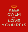 KEEP CALM AND LOVE YOUR PETS - Personalised Poster A4 size