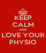 KEEP CALM AND LOVE YOUR PHYSIO - Personalised Poster A4 size