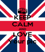 KEEP CALM AND LOVE Your pic - Personalised Poster A4 size