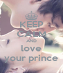 KEEP CALM AND love your prince - Personalised Poster A4 size