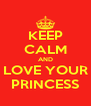 KEEP CALM AND LOVE YOUR PRINCESS - Personalised Poster A4 size