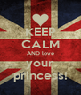 KEEP CALM AND love your princess! - Personalised Poster A4 size