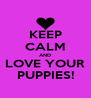KEEP CALM AND LOVE YOUR PUPPIES! - Personalised Poster A4 size