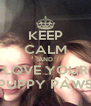 KEEP CALM AND LOVE YOUR PUPPY PAWS - Personalised Poster A4 size