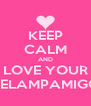 KEEP CALM AND LOVE YOUR RELAMPAMIGO - Personalised Poster A4 size