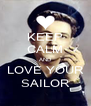 KEEP CALM AND LOVE YOUR SAILOR - Personalised Poster A4 size