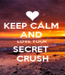 KEEP CALM  AND  LOVE YOUR  SECRET  CRUSH - Personalised Poster A4 size