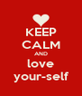 KEEP CALM AND love your-self - Personalised Poster A4 size