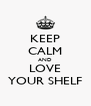 KEEP CALM AND LOVE YOUR SHELF - Personalised Poster A4 size