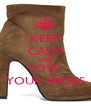 KEEP CALM AND LOVE YOUR SHOES - Personalised Poster A4 size