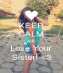 KEEP CALM AND Love Your Sister! <3 - Personalised Poster A4 size