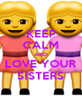 KEEP CALM AND LOVE YOUR SISTERS - Personalised Poster A4 size