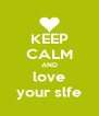 KEEP CALM AND love your slfe - Personalised Poster A4 size